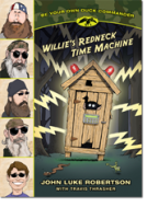 Willie's Redneck Time Machine (Be Your Own Duck Commander Book 1) By John Luke Robertson with Travis Thrasher