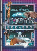 Choices: A Truth Seekers Novel by Bill Myers