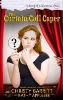 The Curtain Call Caper (The Gabby St. Claire Diaries, Book 1) by Christy Barritt and Kathy Applebee