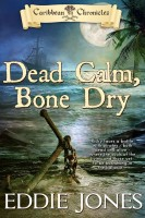 Dead Calm, Bone Dry (The Caribbean Chronicles, Book 2) by Eddie Jones