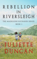 Rebellion in Riversleigh (The Madeleine Richards Series, Book 1) by Juliette Duncan
