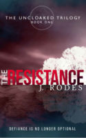 The Resistance (The Uncloaked Trilogy, Book One) by J. Rodes