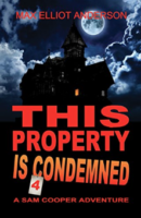This Property is Condemned (Sam Cooper Adventure Series #4) by Max Elliot Anderson
